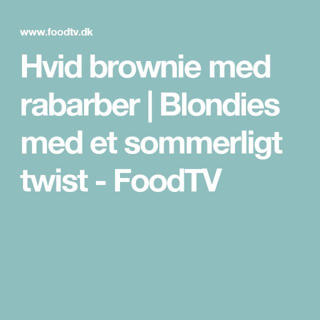 Hvid brownie med rabarber   Blondies med et sommerligt twist - FoodTV