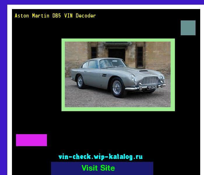Aston Martin DB5 VIN Decoder - Lookup Aston Martin DB5 VIN number. 192430 - Aston Martin. Search Aston Martin DB5 history, price and car loans.