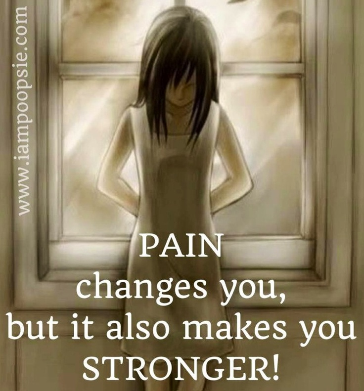 Pain changes and makes you stronger
