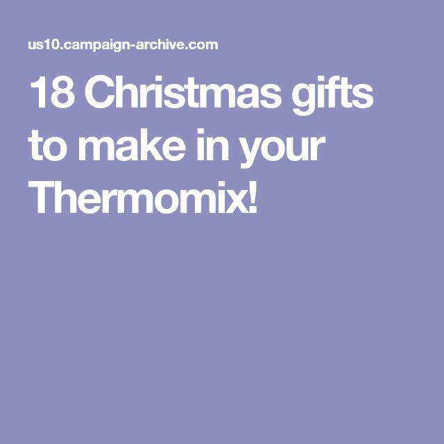 18 Christmas gifts to make in your Thermomix!