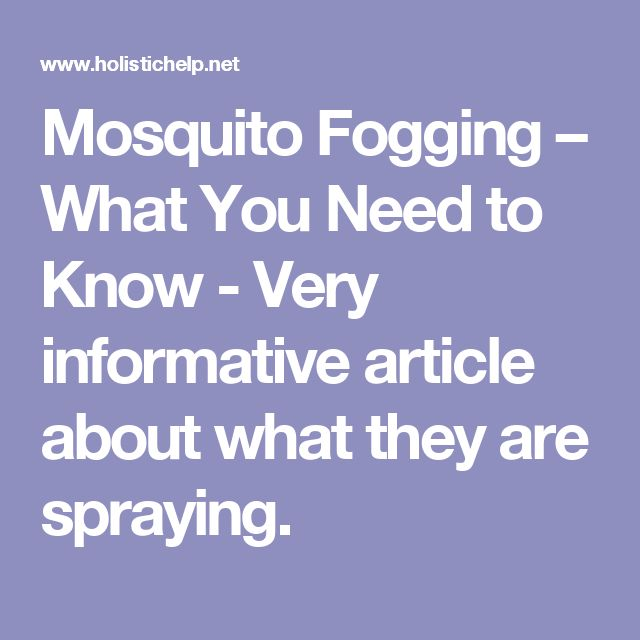 Mosquito Fogging – What You Need to Know - Very informative article about what they are spraying.
