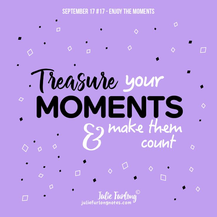 Treasure your moments and make them count.  #enjoythemoment #makeitcount #treasurethemoment #embraceit #soakitallin #enjoylife #takeamoment #lifequotes #quotes #inspirationalblog #wordsofwisdom #juliefurlongnotes