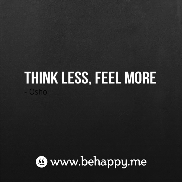Think less, feel more: Wwwbehappym Quotes, Www Behappi M Quotes, Www Behappy M Quotes