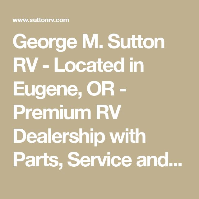George M. Sutton RV - Located in Eugene, OR - Premium RV Dealership with Parts, Service and Financing