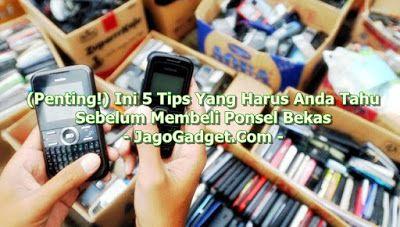 (Penting!) Ini 5 Tips Yang Harus Anda Tahu Sebelum Membeli Ponsel Bekas