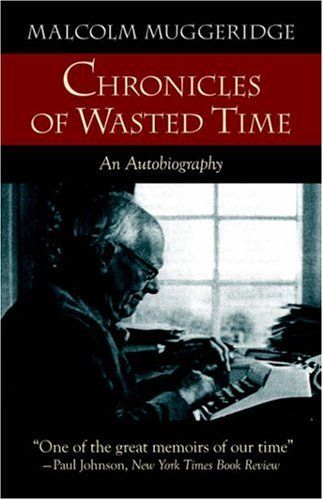 Chronicles of Wasted Time/Malcolm Muggeridge