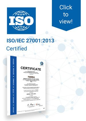 Habiliss Systems has attained the ISO/IEC 27001:2013 Information Security Management System (ISMS) certification through our robust Information Security Management System (ISMS) adhering to the highest standards of information security in all our processes.