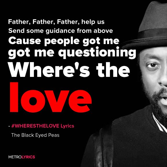 The Black Eyed Peas - #WHERESTHELOVE Lyrics and LyricArt   Yo, what's going on…