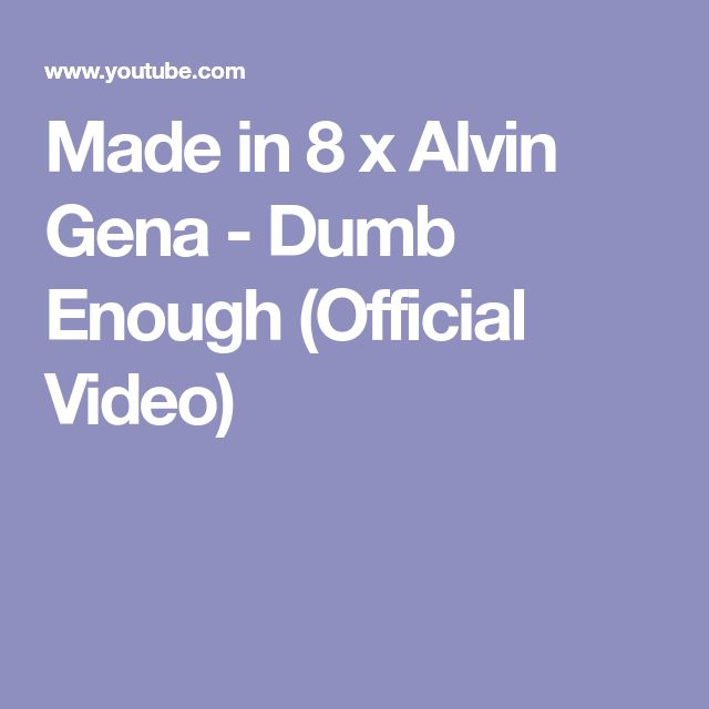 Made in 8 x Alvin Gena - Dumb Enough (Official Video)