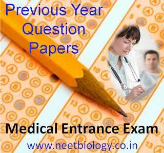 Previous Question Papers ~ NEET Biology: Medical Entrance Biology Questions and Answers