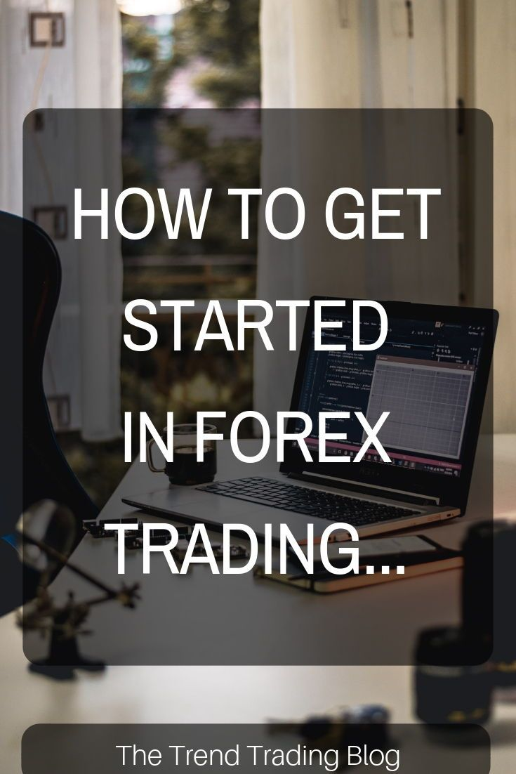 In This Article Discover How To Get Started Forex Trading