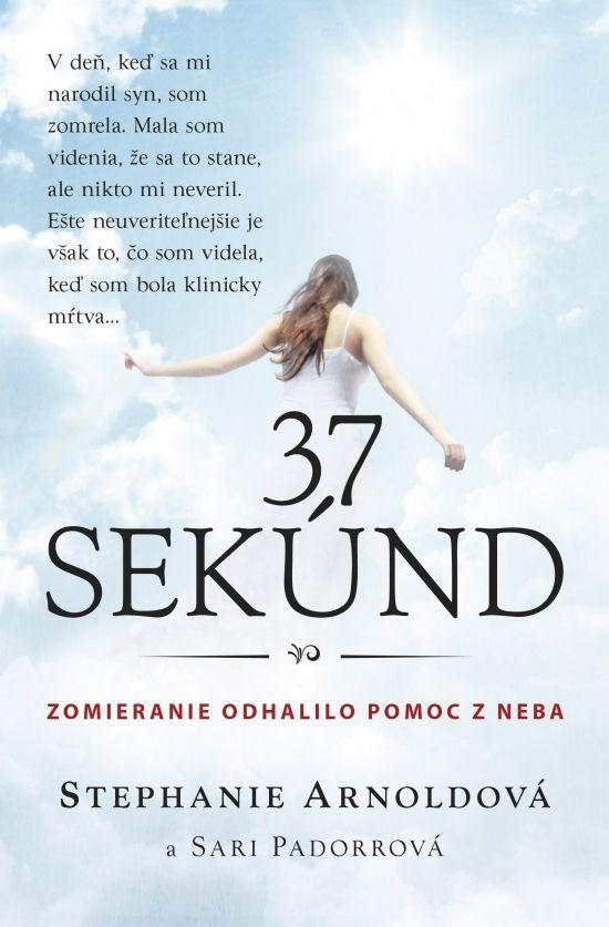 Kniha: 37 Sekúnd (Stephanie Arnoldová, Sari Padorrová) | bux.sk