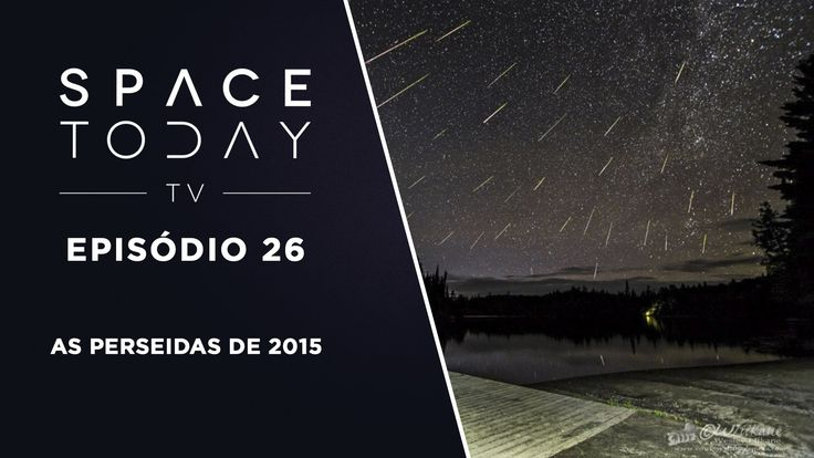 Space Today TV Ep.26 - As Perseidas de 2015