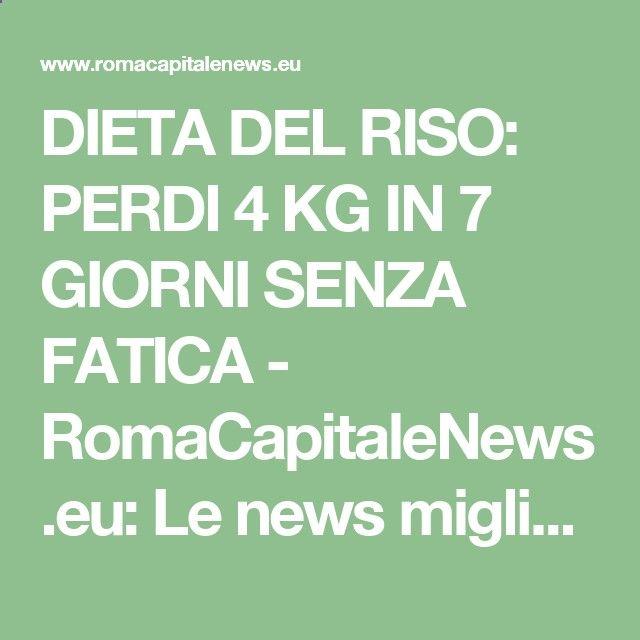 DIETA DEL RISO: PERDI 4 KG IN 7 GIORNI SENZA FATICA - RomaCapitaleNews.eu: Le news migliori del web