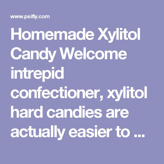 Homemade Xylitol Candy   Welcome intrepid confectioner, xylitol hard candies are actually easier to make at home than regular sugar {sucrose} hard candies, however you cannot use the same methods. Unlike sucrose where you are pyrolyzing the sugar to form different flavor molecules and a liquid amalgam that will harden to a desired consistency without crystallizing; homemade xylitol candies are made by creating a specific type of crystalline solid. Yes, I am a chemist ... deal with it.  Since…