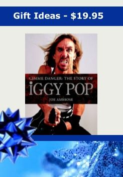 Do you have an IGGY POP fan on your list?? Here's a great book sure to thrill them for only $19.95  In this solid biography Joe Ambrose does full justice to the original spirit of Iggy Pop through a rich and revealing selection of interviews,  offering many shrewd insights into the personality of a man whose own comments often seem more confused than anarchic. www.musicbooksplus.com