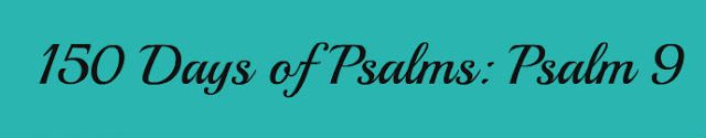Called for Motherhood: 150 Days of Psalms: Psalm 9