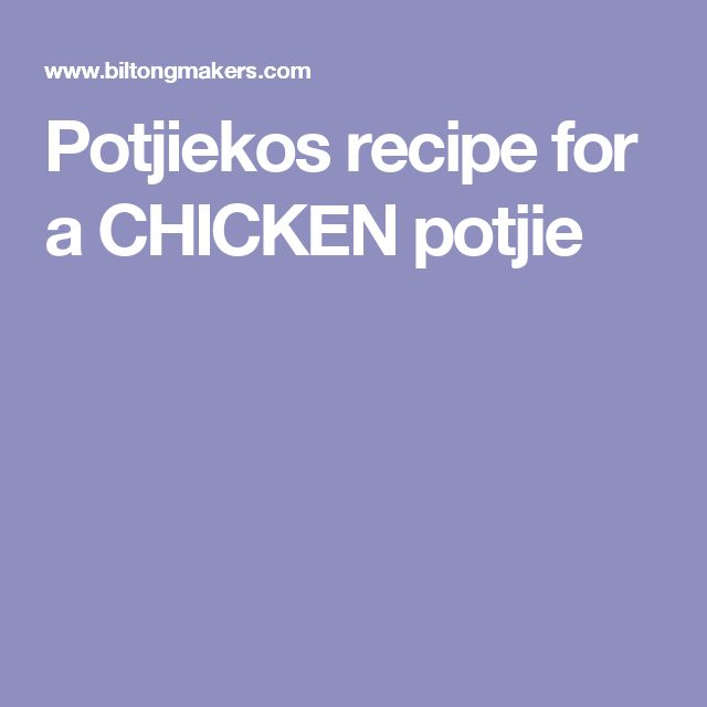 Potjiekos recipe for a CHICKEN potjie