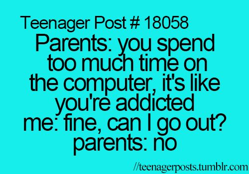 dear parents, you guys have 2 choices. Either me, being the antisocial person with my computer, or me, going out to the mall with my friends.