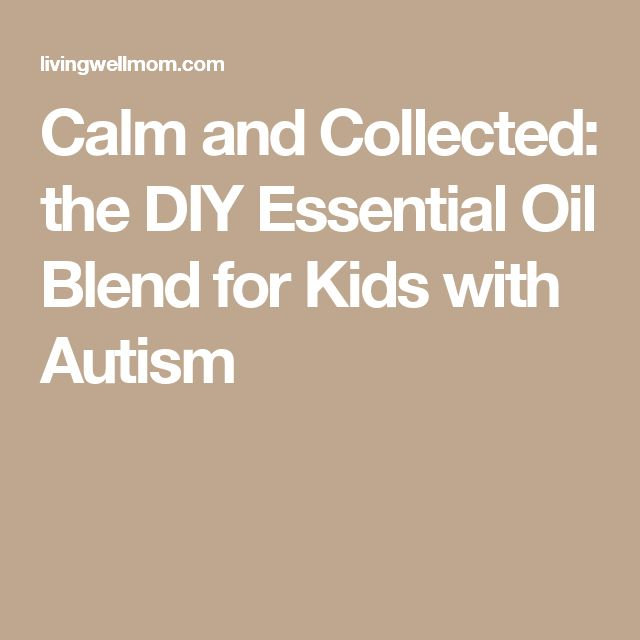 Calm and Collected: the DIY Essential Oil Blend for Kids with Autism