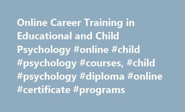 Online Career Training in Educational and Child Psychology #online #child #psychology #courses, #child #psychology #diploma #online #certificate #programs http://mesa.remmont.com/online-career-training-in-educational-and-child-psychology-online-child-psychology-courses-child-psychology-diploma-online-certificate-programs/  # Child Psychology Diploma & Certificate Programs Train for a career in child psychology. Online certificate courses and diploma programs in Educational Psychology, Child…