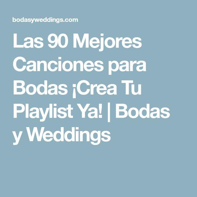 Las 90 Mejores Canciones para Bodas ¡Crea Tu Playlist Ya! | Bodas y Weddings
