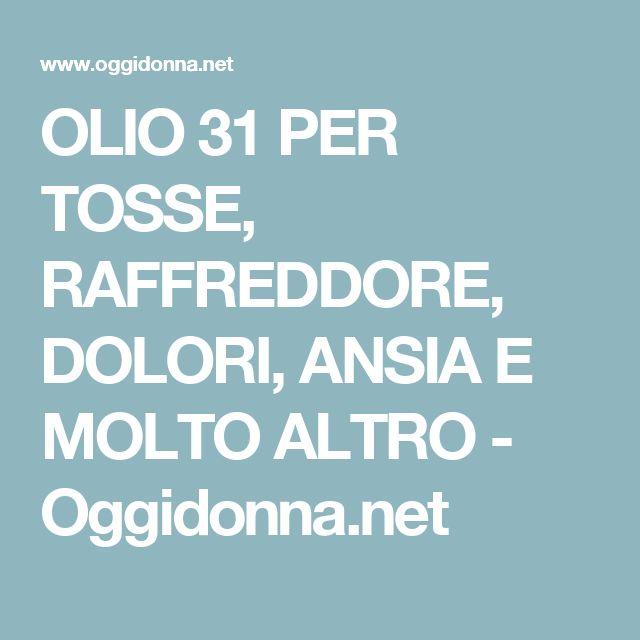 OLIO 31 PER TOSSE, RAFFREDDORE, DOLORI, ANSIA E MOLTO ALTRO - Oggidonna.net