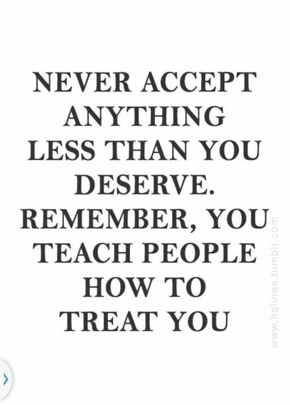 you deserve to be treated well