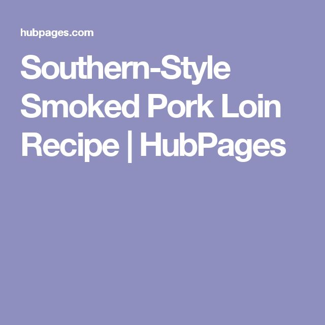 Southern-Style Smoked Pork Loin Recipe   HubPages