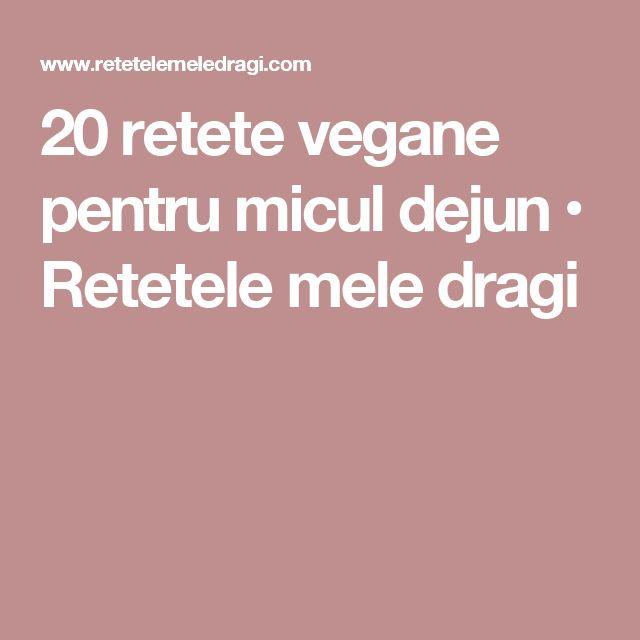 20 retete vegane pentru micul dejun • Retetele mele dragi