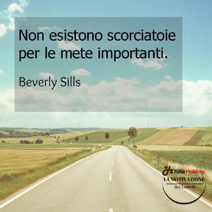 """""""Non esistono scorciatoie per le mete importanti"""" - Beverly Sills"""