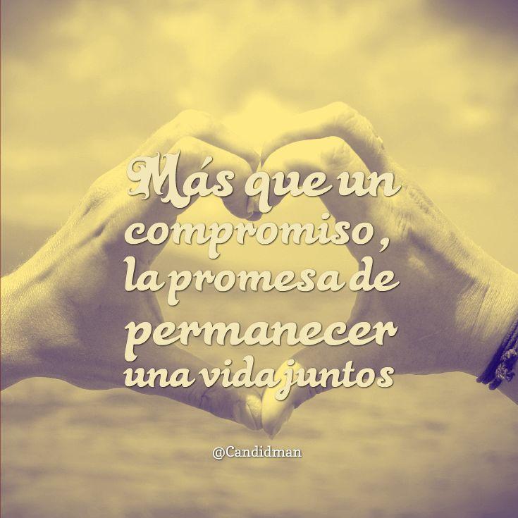 Más que un compromiso la promesa de permanecer una vida juntos. @Candidman #Frases Amor Candidman @candidman