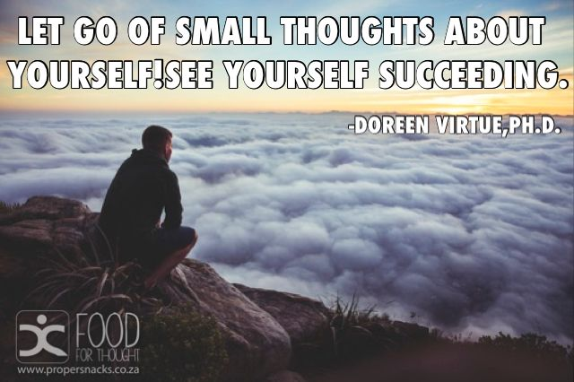 Let go of small thoughts about yourself!See yourself succeeding.