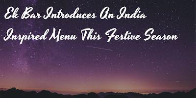 Ek Bar Introduces An India Inspired Menu This Festive Season