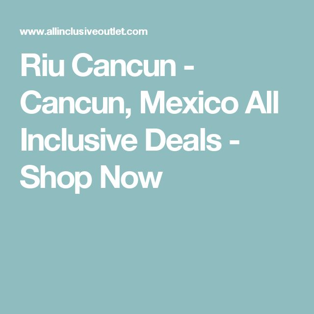 Riu Cancun - Cancun, Mexico All Inclusive Deals - Shop Now