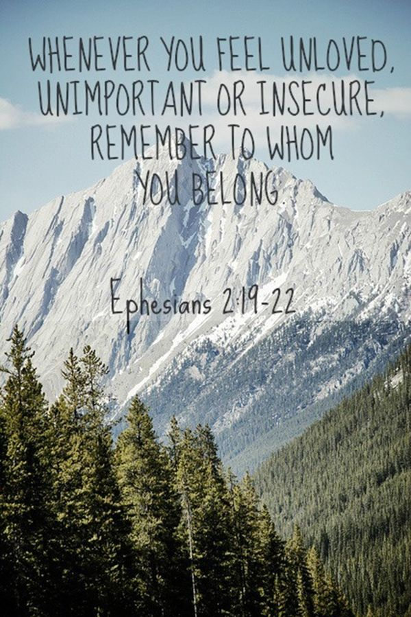 """Whenever you feel unloved, unimportant, or insecure, remember to whom you belong to."" -Ephesians 2:19-22"