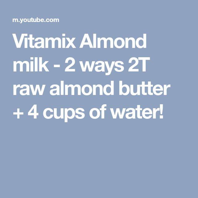 Vitamix Almond milk - 2 ways 2T raw almond butter + 4 cups of water!