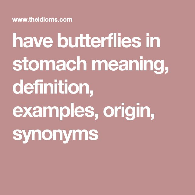 have butterflies in stomach meaning, definition, examples, origin, synonyms