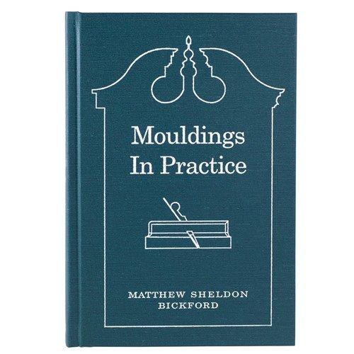 """""""Mouldings In Practice"""" By Matthew Sheldon Bickford"""