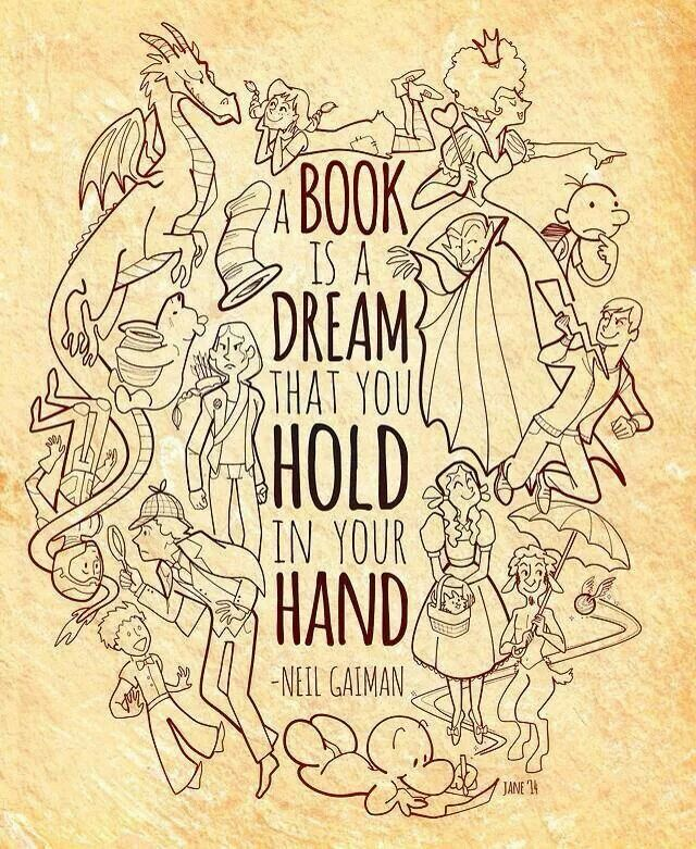 A book is a dream that you hold in your hand - Neil Gaiman  Ein Buch ist ein Traum den du in deinen Händen hälst.