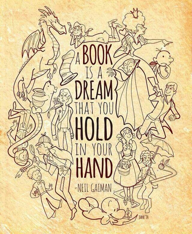 A book is a dream that you hold in your hand - Neil Gaiman  Ein Buch ist ein Traum den du in deinen Händen hälst.