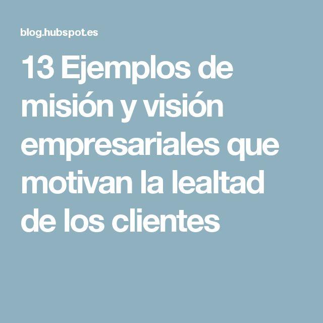 13 Ejemplos de misión y visión empresariales que motivan la lealtad de los clientes