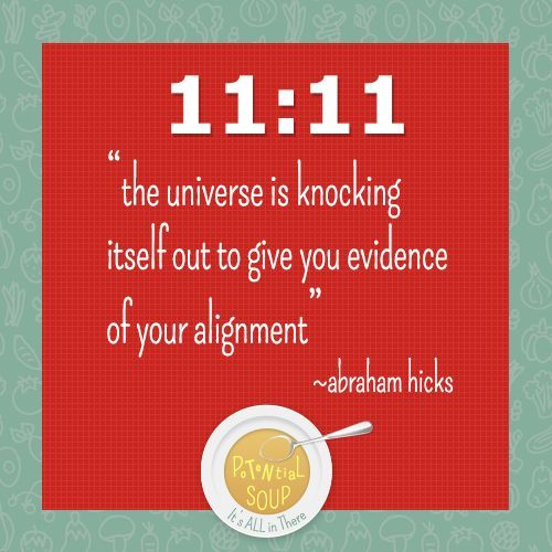 """The universe is knocking itself out to give you evidence of your alignment."" - Abraham Hicks on 11:11"