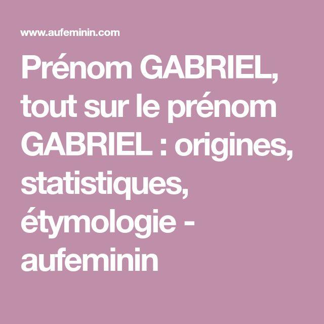 Prénom GABRIEL, tout sur le prénom GABRIEL : origines, statistiques, étymologie - aufeminin