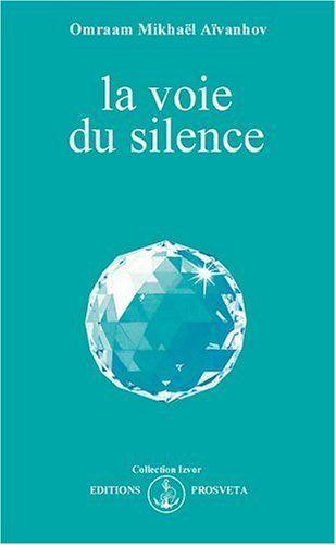 La voie du silence de Omraam Mivkael Ivanov