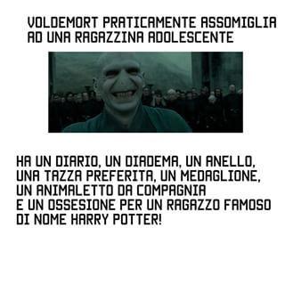 Voldemort sembra una ragazzina