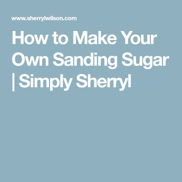 How to Make Your Own Sanding Sugar | Simply Sherryl