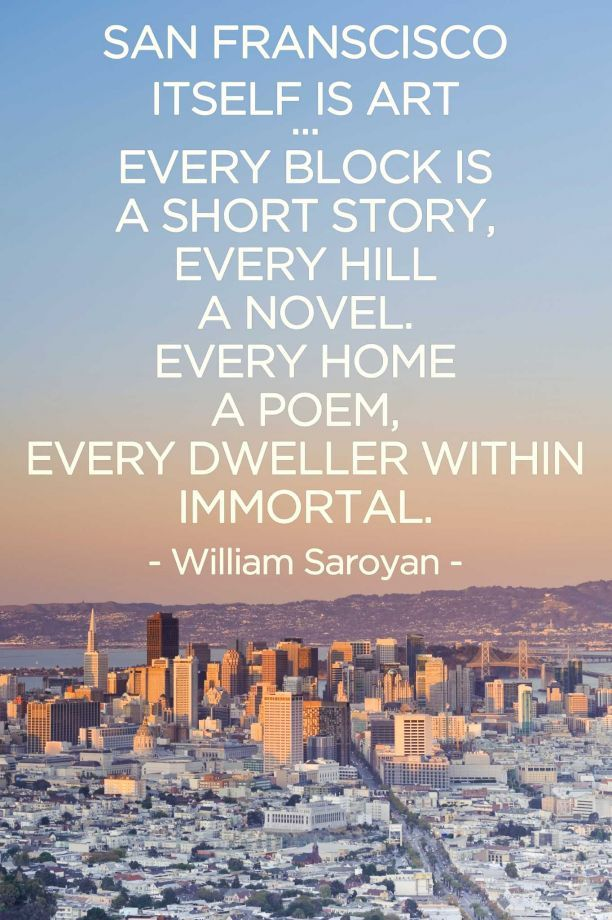 """San Francisco itself is art.... every block is a short story, every hill a novel. Every home a poem, every dweller within immortal."" - William Saroyan. Visit theculturetrip.com for a guide to San Francisco."