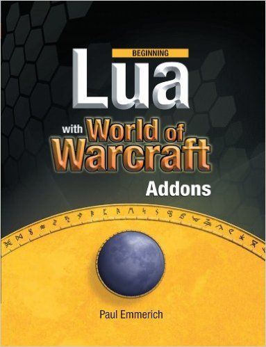 Beginning Lua with World of Warcraft Add-ons: Paul Emmerich: 9781430223719: Amazon.com: Books