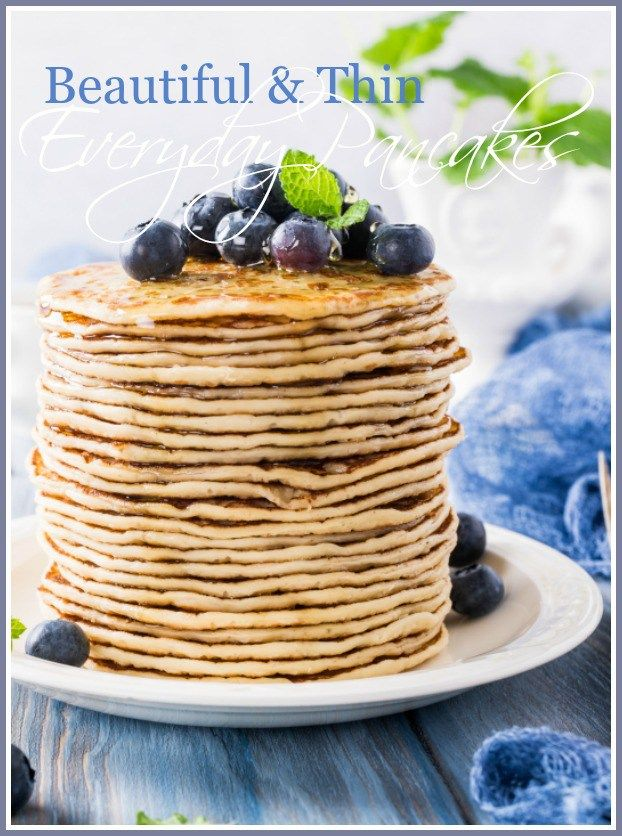 BEAUTIFUL AND THIN EVERYDAY PANCAKES.- These make ahead pancakes are perfect to roll up with your favorite berries or sausage! YUM!